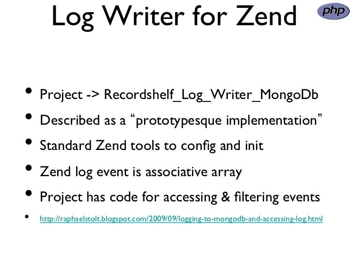 Log Writer for Zend                • Project - Recordshelf_Log_Writer_MongoDb• Described as a prototypesque implementa...