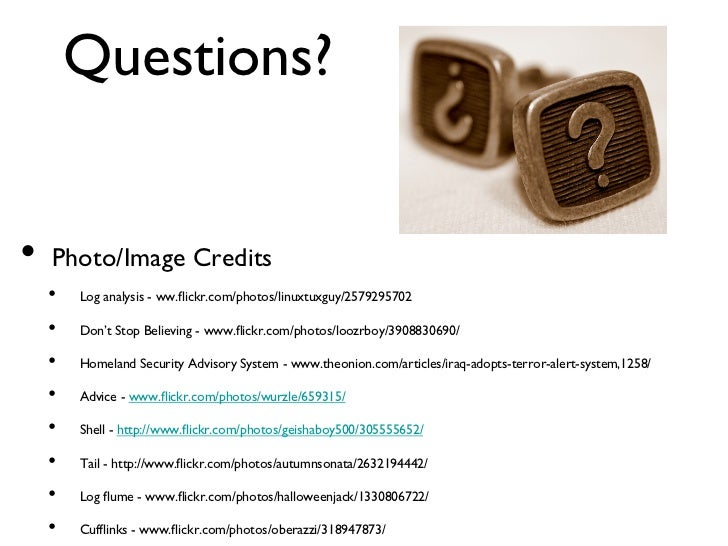 Questions?• Photo/Image Credits  •   Log analysis - ww.flickr.com/photos/linuxtuxguy/2579295702   •   Don't Stop Beli...