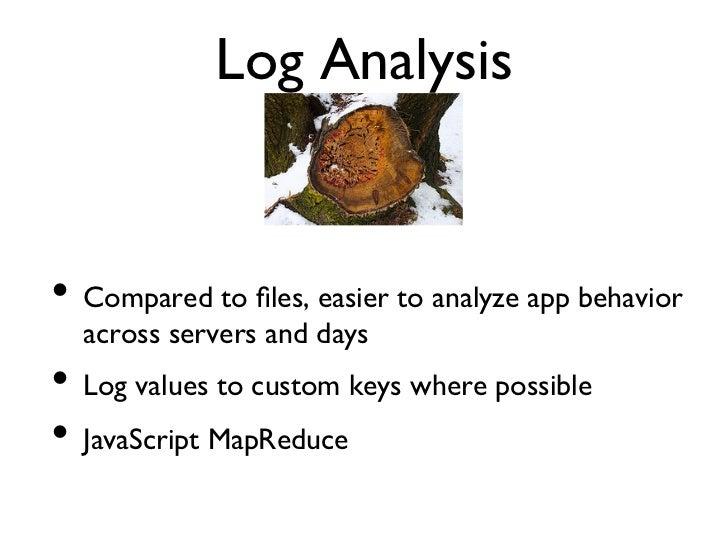 Log Analysis• Compared to files, easier to analyze app behavior  across servers and days• Log values to custom keys whe...