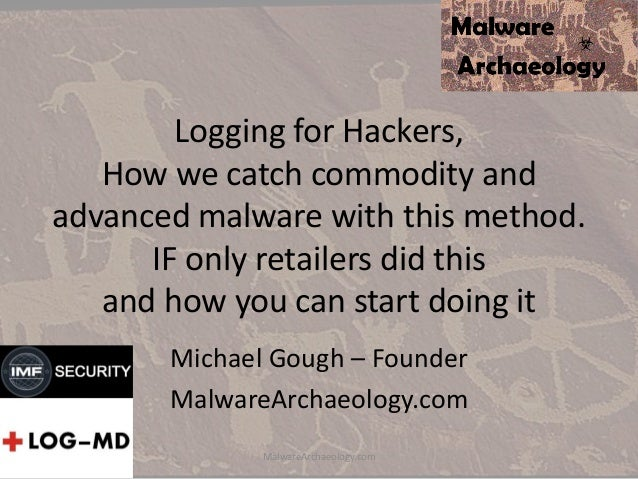 Logging for Hackers, How we catch commodity and advanced malware with this method. IF only retailers did this and how you ...