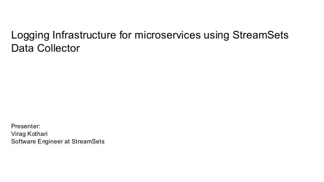 Logging infrastructure for MicroServices using StreamSets Data Collector Logging Infrastructure for microservices using St...