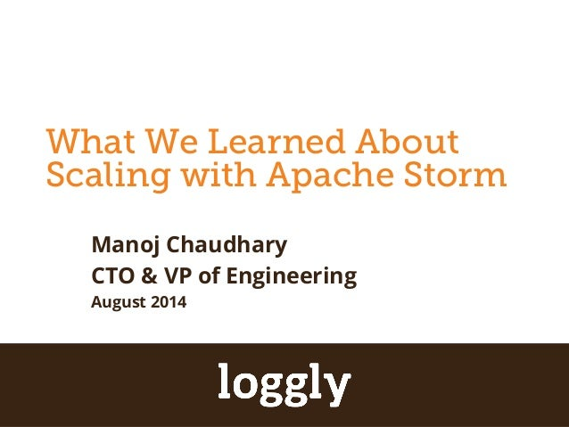What We Learned About  Scaling with Apache Storm  Apache Storm  Manoj Chaudhary  CTO & VP of Engineering  August 2014  | L...