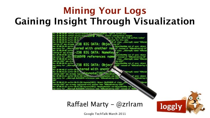 Mining Your LogsGaining Insight Through Visualization          Raffael Marty - @zrlram               Google TechTalk March...