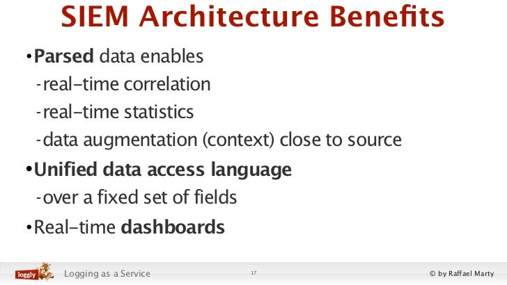 SIEM Architecture Benefits• Parsed data enables - real-time correlation - real-time statistics - data augmentation (context...