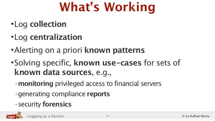 What's Working• Log collection• Log centralization• Alerting on a priori known patterns• Solving specific, known use-cases...
