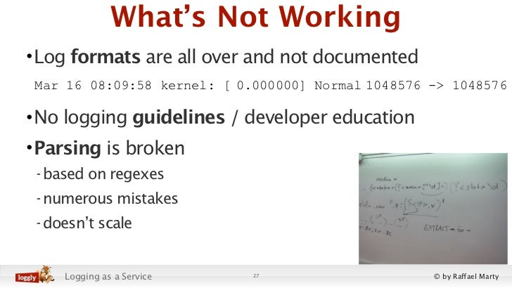 What's Not Working• Log formats are all over and not documented Mar 16 08:09:58 kernel: [ 0.000000] Normal 1048576 -> 1048...