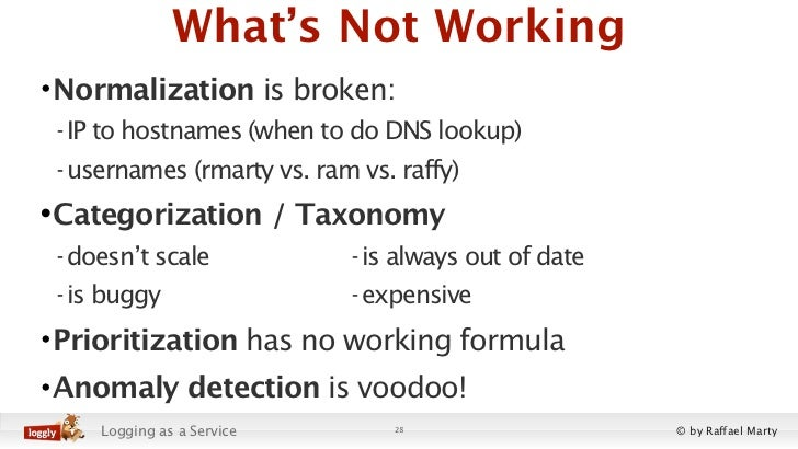 What's Not Working• Normalization is broken: - IP to hostnames (when to do DNS lookup) - usernames (rmarty vs. ram vs. raf...