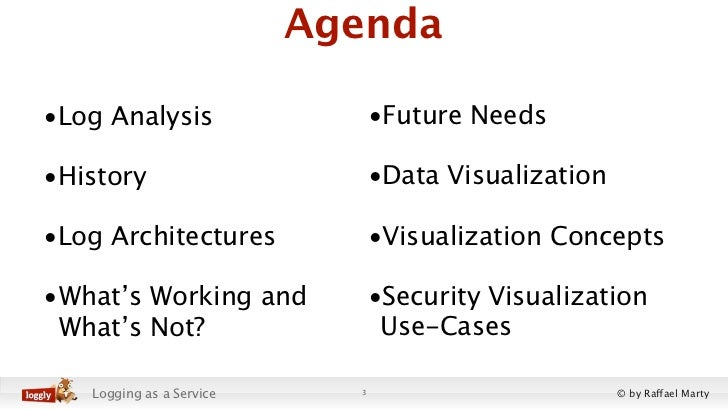 Agenda•Log Analysis                   •Future Needs•History                        •Data Visualization•Log Architectures  ...