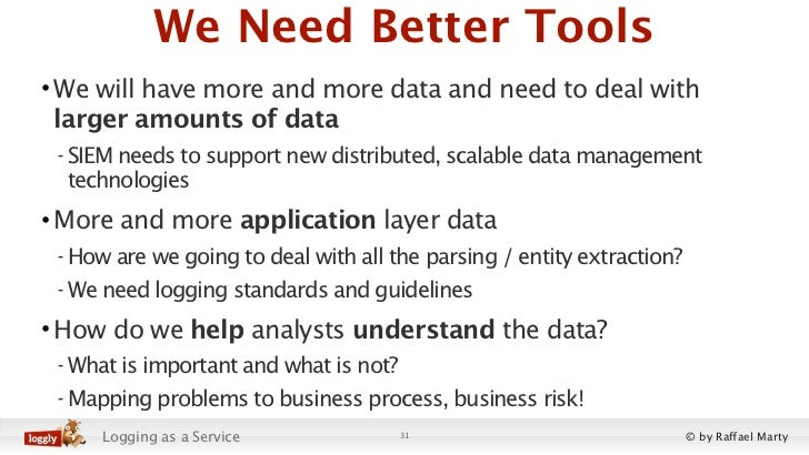 We Need Better Tools• We will have more and more data and need to deal with  larger amounts of data - SIEM needs to suppor...