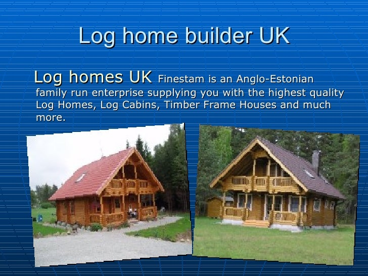 Log home builder UK <ul><li>Log homes UK  Finestam is an Anglo-Estonian family run enterprise supplying you with the highe...