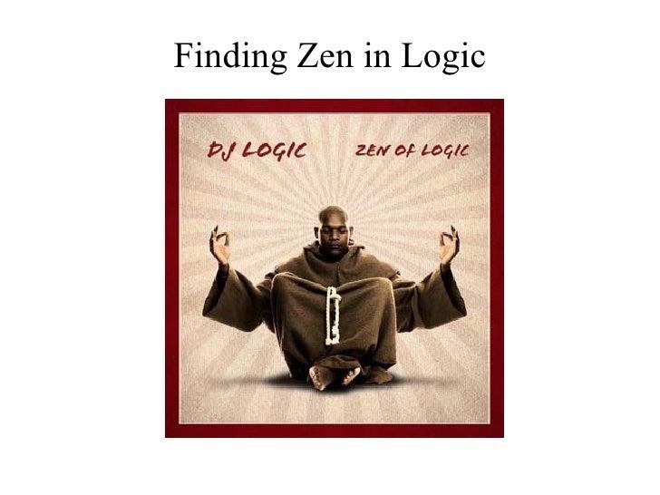 Finding Zen in Logic