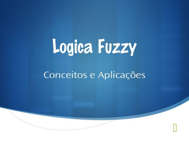 Logica Fuzzy Conceitos e Aplicações  
