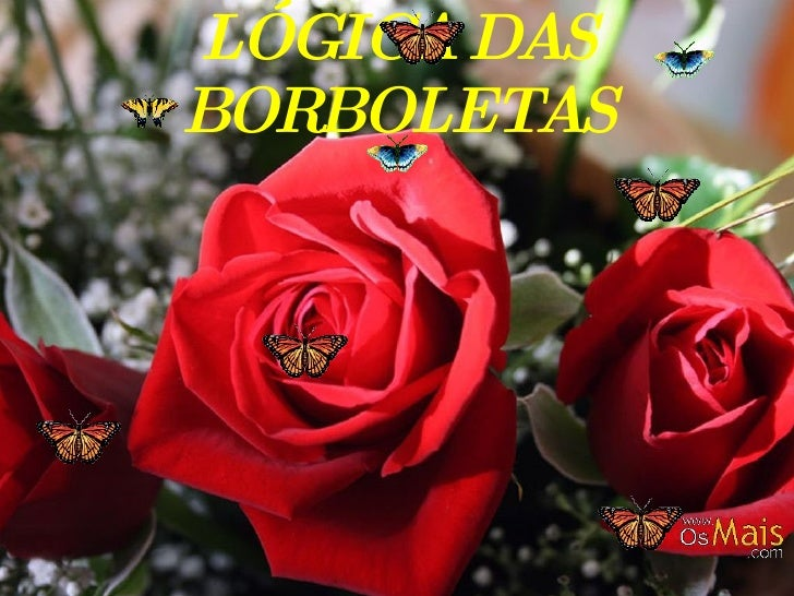 LÓGICA DAS BORBOLETAS