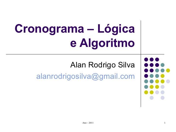 Cronograma – Lógica e Algoritmo Alan Rodrigo Silva [email_address]