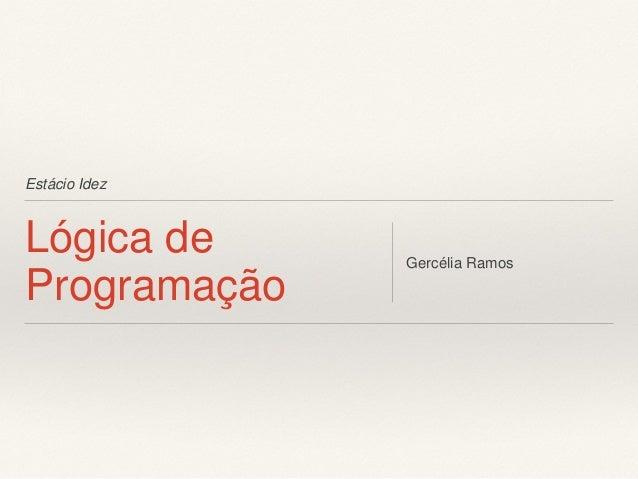 Estácio Idez  Lógica de Programação  Gercélia Ramos