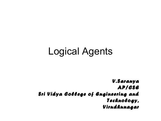 Logical AgentsV.SaranyaAP/CSESri Vidya College of Engineering andTechnology,Virudhunagar
