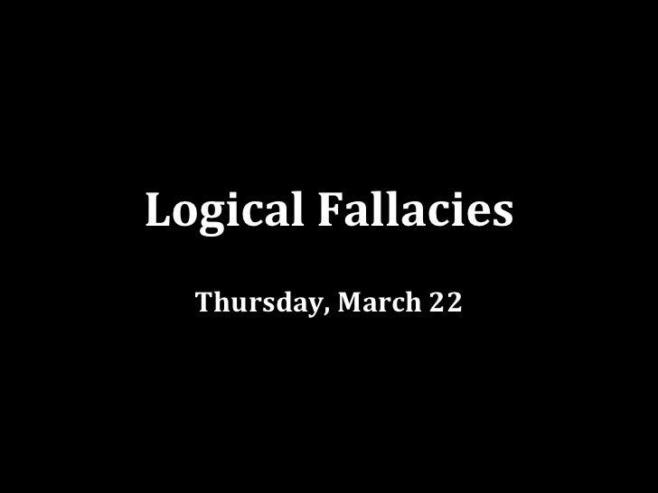 Logical Fallacies  Thursday, March 22