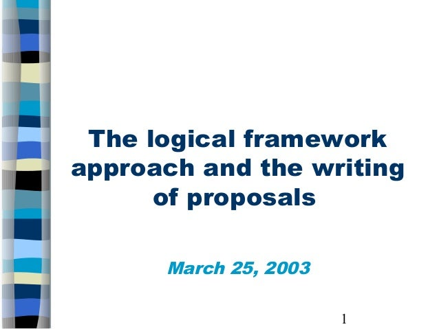The logical framework approach and the writing of proposals March 25, 2003 1