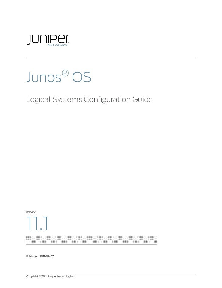 ®Junos OSLogical Systems Configuration GuideRelease11.1Published: 2011-02-07Copyright © 2011, Juniper Networks, Inc.