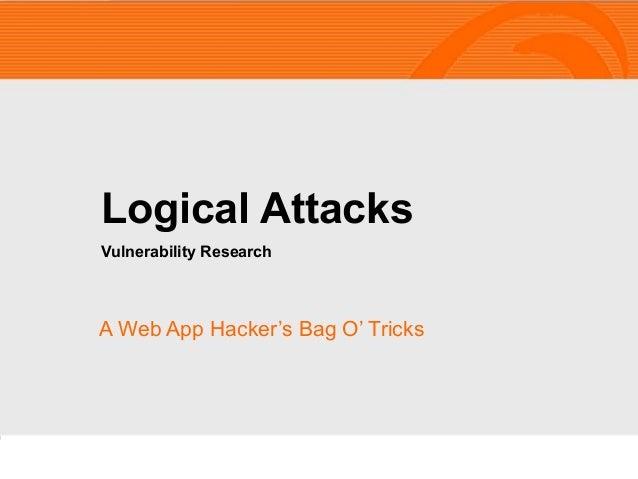 A Web App Hacker's Bag O' Tricks Logical Attacks Vulnerability Research