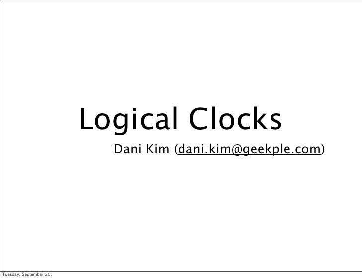 Logical Clocks                               Dani Kim (dani.kim@geekple.com)Tuesday, September 20,