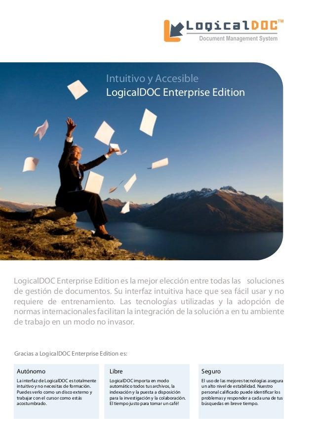 Intuitivo y Accesible LogicalDOC Enterprise Edition  LogicalDOC Enterprise Edition es la mejor elección entre todas las so...