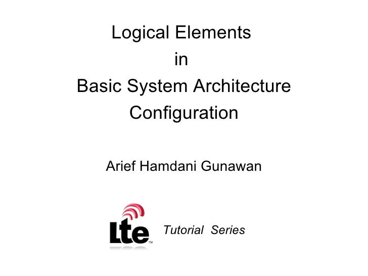 Logical Elements  in  Basic System Architecture Configuration Arief Hamdani Gunawan Tutorial  Series