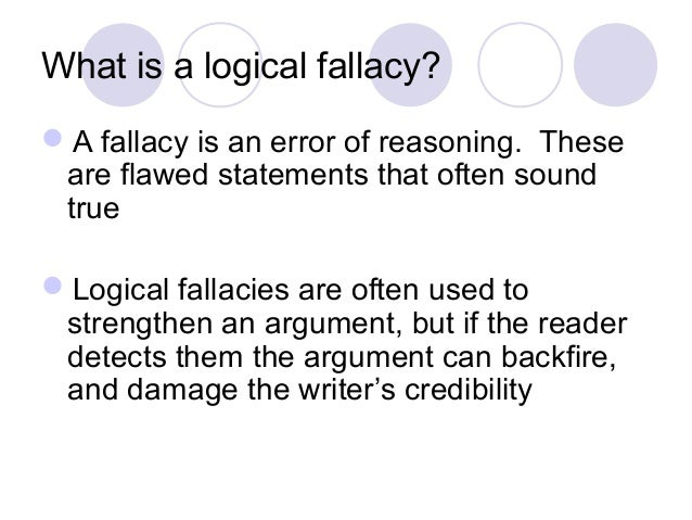 what is fallacy List of fallacies in reasoning to argue a claim, a fallacy is reasoning that is evaluated as naturalistic fallacy fallacy is an instance of argument from fallacy.