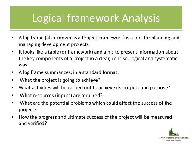 logical framework 20 logical framework the core components of logical framework 2 pre-conditions to see whether the intervention logic is indeed logical and.