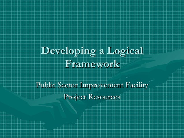 Developing a Logical     FrameworkPublic Sector Improvement Facility         Project Resources