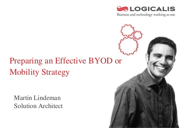 Preparing an Effective BYOD or Mobility Strategy Martin Lindeman Solution Architect