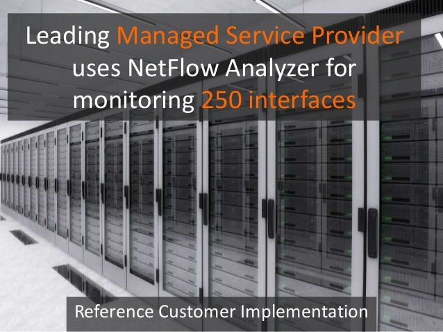 Leading Managed Service Provider uses NetFlow Analyzer for monitoring 250 interfaces Reference Customer Implementation