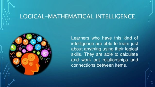 logical mathematical intelligence Abstract—the current study aimed to investigate the possible relationship  between logical/mathematical intelligence and metacognitive strategies iranian  efl.