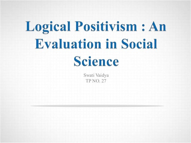 logical positivism Positivism is the belief that human knowledge is produced by the scientific interpretation of observational data the approach has been an ongoing theme in the history of western thought from the ancient greeks to the present day.