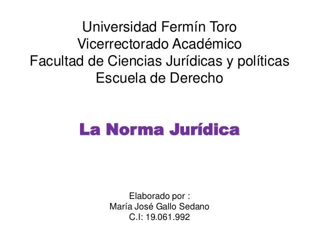Universidad Fermín Toro Vicerrectorado Académico Facultad de Ciencias Jurídicas y políticas Escuela de Derecho La Norma Ju...