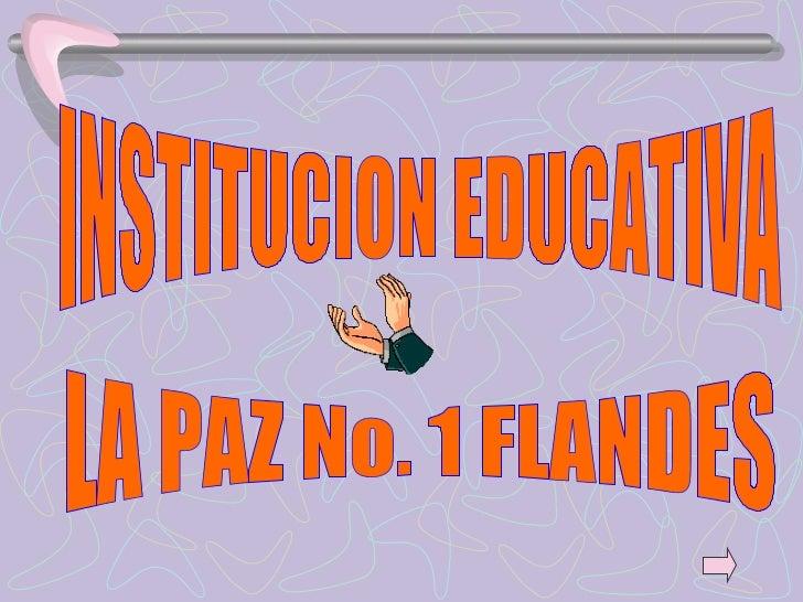 INSTITUCION EDUCATIVA LA PAZ No. 1 FLANDES
