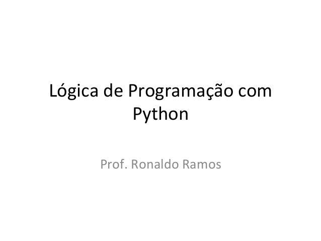 Lógica'de'Programação'com'  Python'  Prof.'Ronaldo'Ramos'