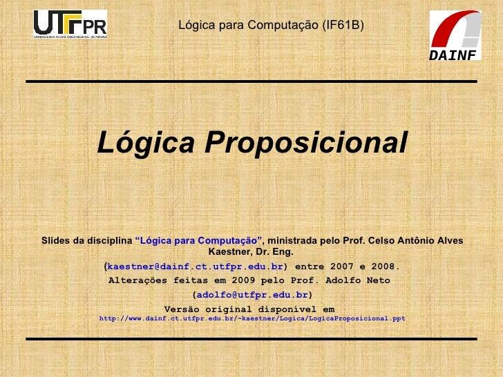 """Lógica Proposicional Slides da disciplina  """"Lógica para Computação"""" , ministrada pelo Prof. Celso Antônio Alves Kaestner, ..."""