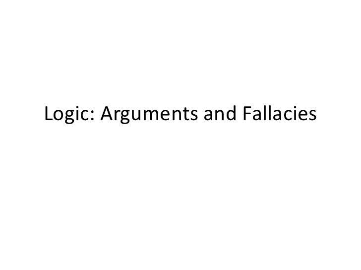 Logic: Argumentsand Fallacies<br />