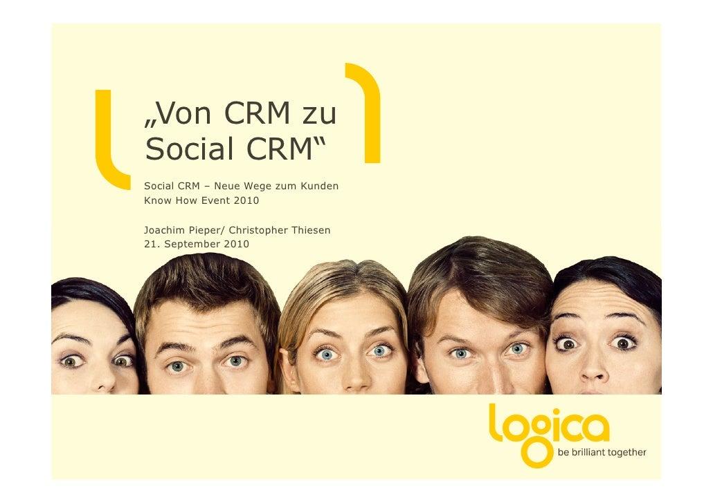"""""""Von CRM zu Social CRM"""" Social CRM – Neue Wege zum Kunden Know How Event 2010  Joachim Pieper/ Christopher Thiesen 21. Sep..."""