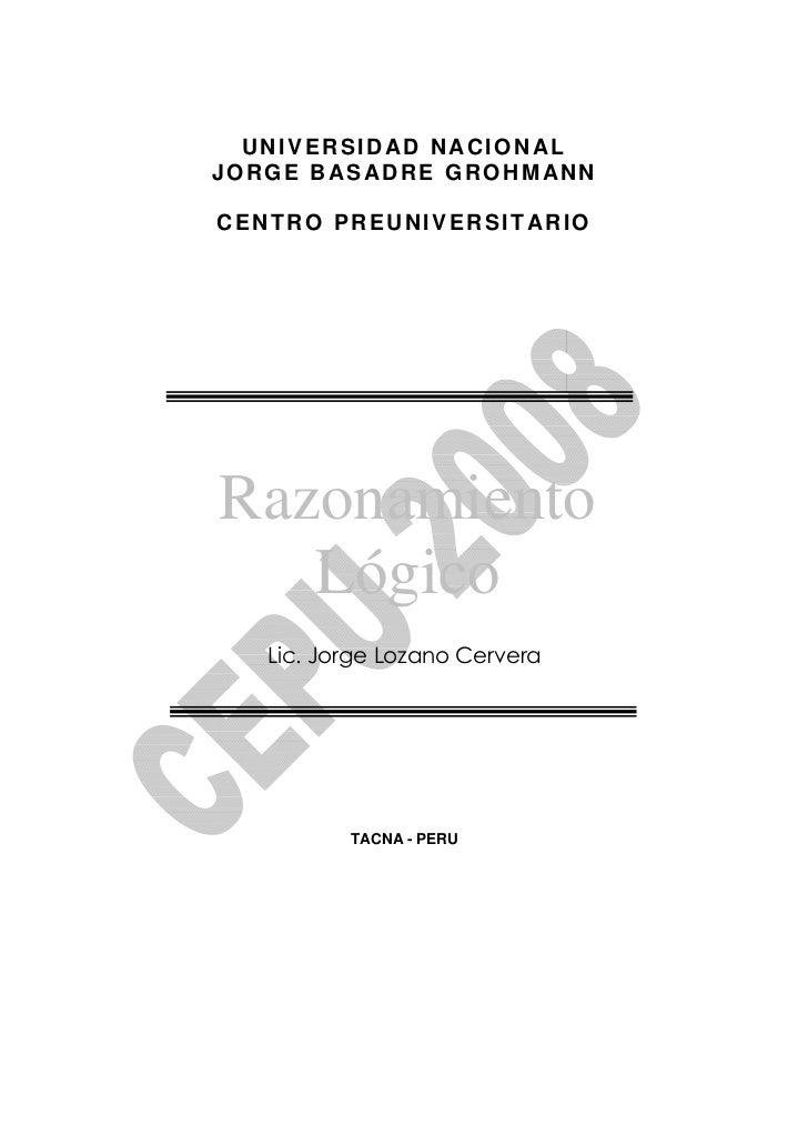 UNIVERSIDAD N ACION ALJ O R G E B AS A D R E G R O H M A N NCENTRO PREUNIVERSITARIORazonamiento   Lógico     Lic. Jorge Lo...