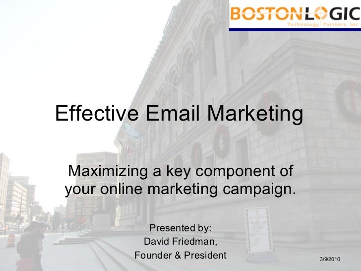 Maximizing a key component of your online marketing campaign. Presented by: David Friedman, Founder & President Effective ...