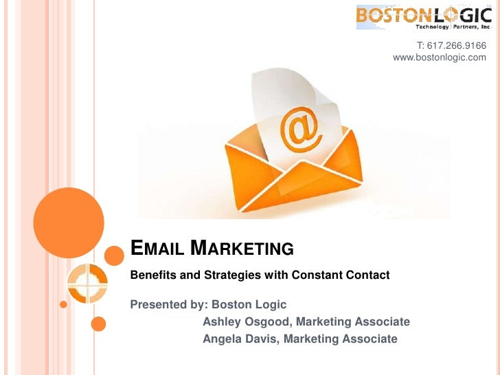 T: 617.266.9166<br />www.bostonlogic.com <br />Email Marketing<br />Benefits and Strategies with Constant Contact<br />Pre...