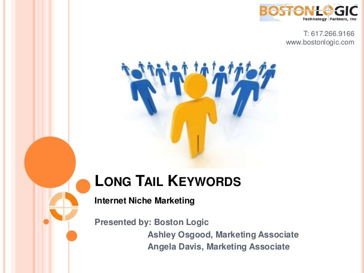 T: 617.266.9166<br />www.bostonlogic.com <br />Long Tail Keywords<br />Internet Niche Marketing<br />Presented by: Boston ...