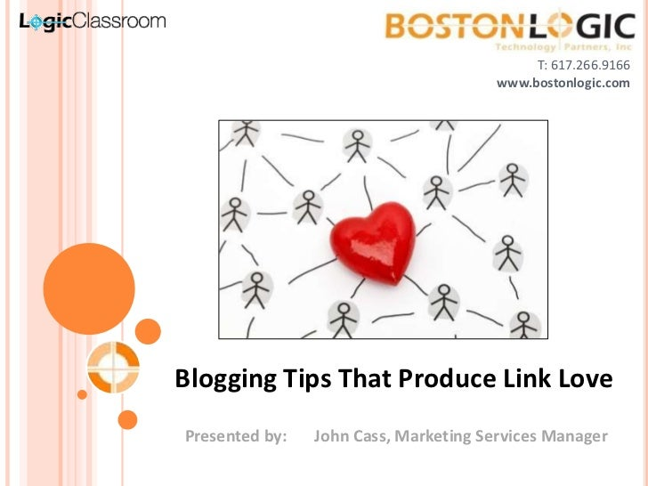 T: 617.266.9166                                       www.bostonlogic.comBlogging Tips That Produce Link LovePresented by:...