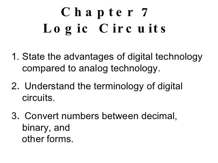 Chapter 7 Logic Circuits <ul><li>State the advantages of digital technology compared to analog technology. </li></ul><ul><...