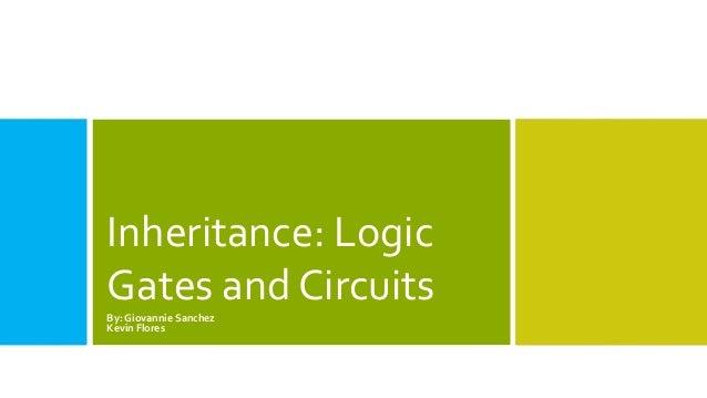 Inheritance: Logic  Gates and Circuits  By: Giovannie Sanchez  Kevin Flores