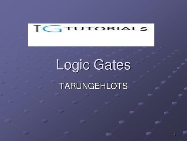 Logic GatesTARUNGEHLOTS               1