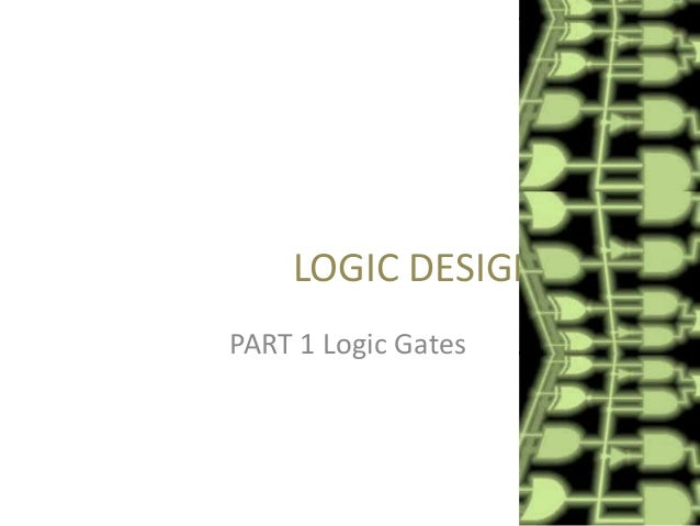 LOGIC DESIGN PART 1 Logic Gates