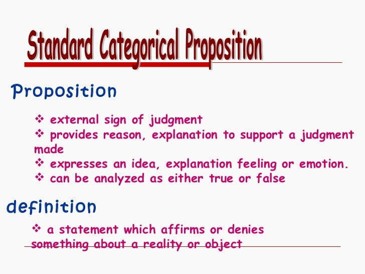 Standard Categorical Proposition Proposition <ul><li>external sign of judgment </li></ul><ul><li>provides reason, explanat...